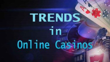 Trends in Online Casinos